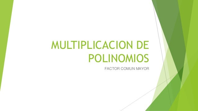 MULTIPLICACION DE POLINOMIOS FACTOR COMUN MAYOR