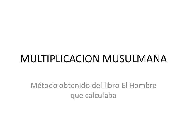 MULTIPLICACION MUSULMANA Método obtenido del libro El Hombre que calculaba