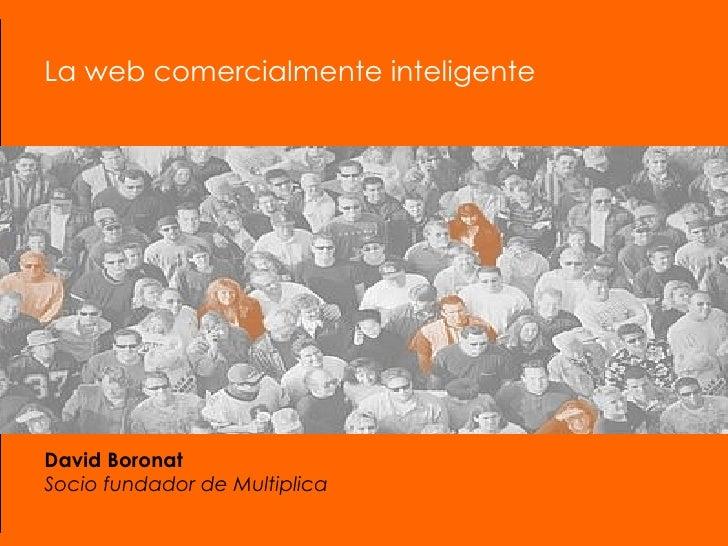 La web comercialmente inteligente David Boronat Socio fundador de Multiplica