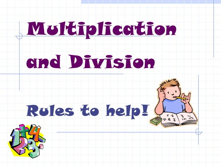 Multiplication and Division<br />Rules to help!<br />