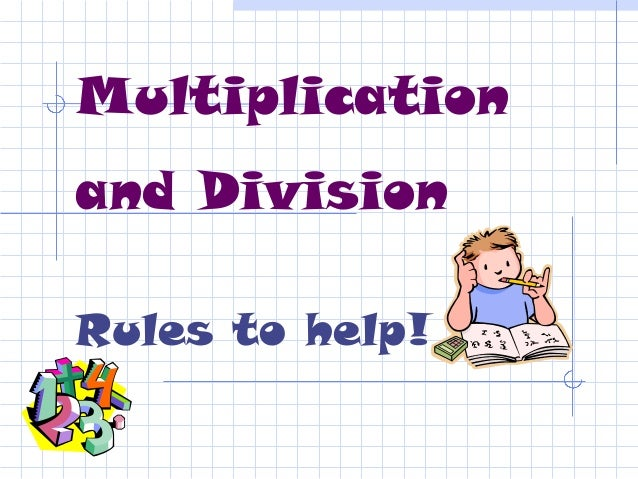 Multiplicationand DivisionRules to help!
