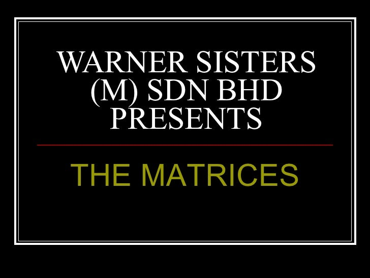 WARNER SISTERS (M) SDN BHD PRESENTS THE MATRICES