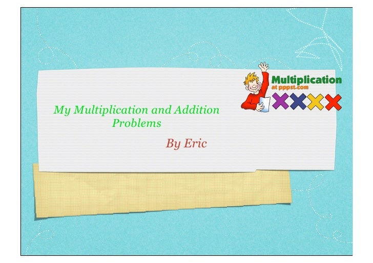 My Multiplication and Addition           Problems                     By Eric