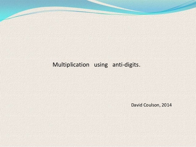 Multiplication using anti-digits.  David Coulson, 2014