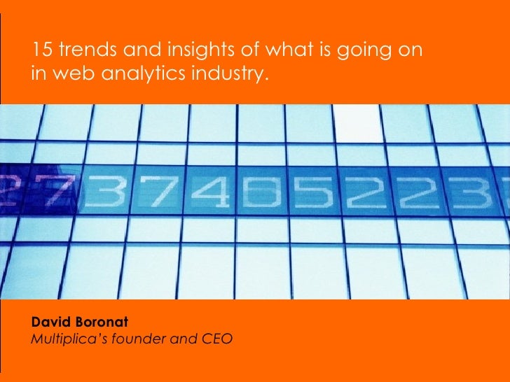 15 trends and insights of what is going on  in web analytics industry. David Boronat Multiplica's founder and CEO
