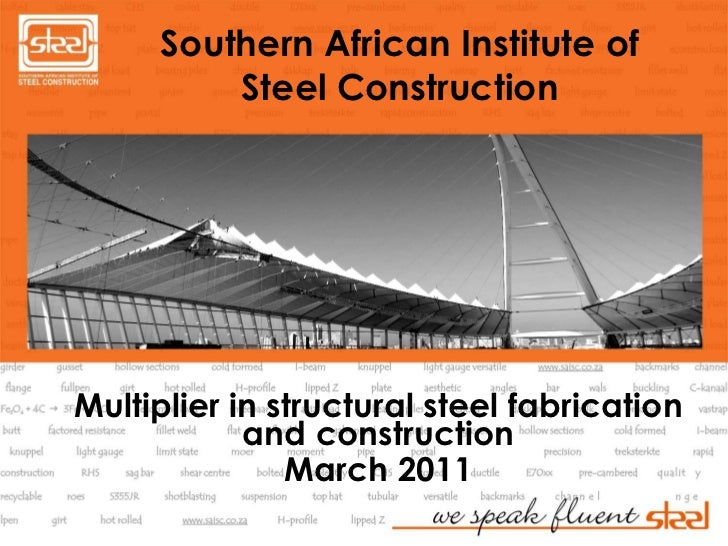 Southern African Institute of Steel Construction<br />Multiplier in structural steel fabrication and construction<br />Mar...
