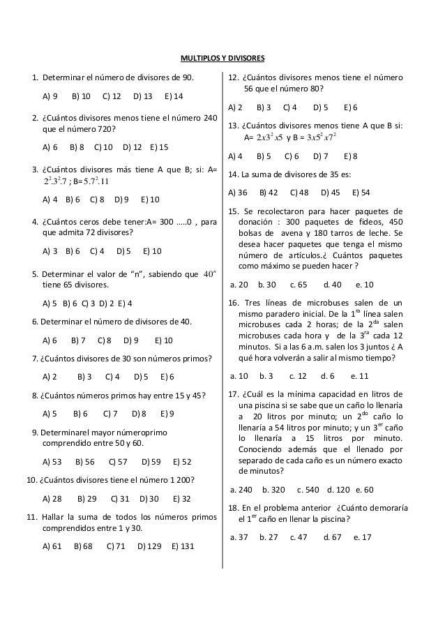 MULTIPLOS Y DIVISORES1. Determinar el número de divisores de 90.A) 9 B) 10 C) 12 D) 13 E) 142. ¿Cuántos divisores menos ti...