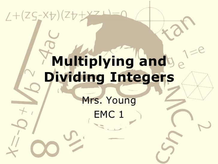 Multiplying and Dividing Integers Mrs. Young EMC 1