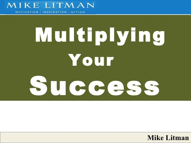 Mike Litman Multiplying Your   Success