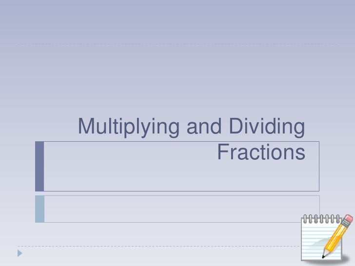 Multiplying and Dividing Fractions<br />