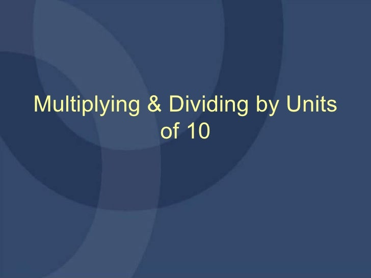 Multiplying & Dividing by Units of 10