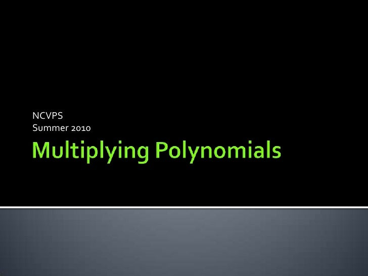 Multiplying Polynomials<br />NCVPS <br />Summer 2010 <br />