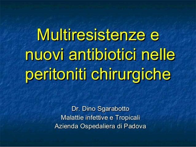 Multiresistenze eMultiresistenze e nuovi antibiotici nellenuovi antibiotici nelle peritoniti chirurgicheperitoniti chirurg...
