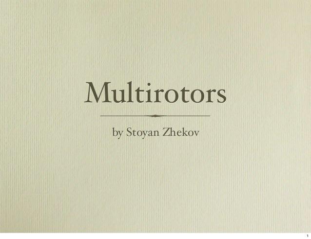 Multirotors  by Stoyan Zhekov                     1