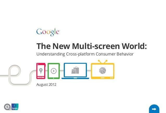 The New Multi-screen World: Understanding Cross-platform Consumer Behavior  August 2012