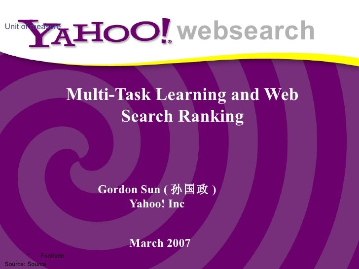 Multi-Task Learning and Web Search Ranking Gordon Sun ( 孙国政 ) Yahoo! Inc March  200 7