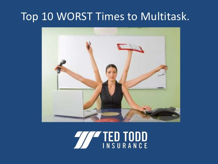 Top 10 Worst Times to Multitask