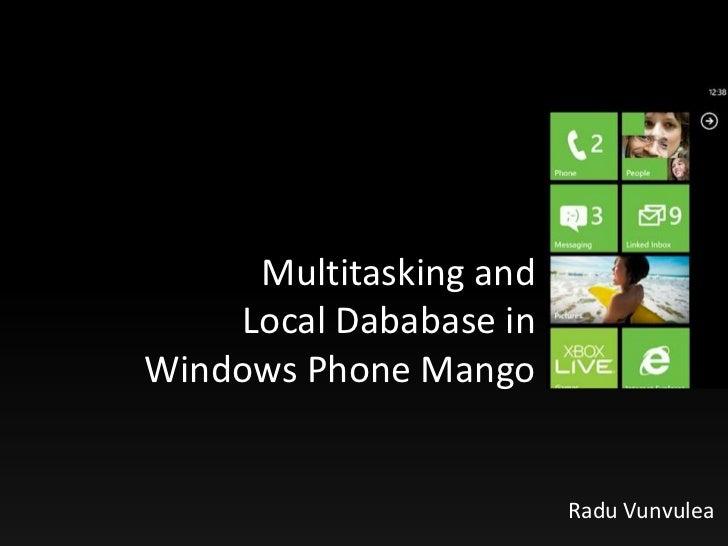 Multitasking and    Local Dababase inWindows Phone Mango                        Radu Vunvulea