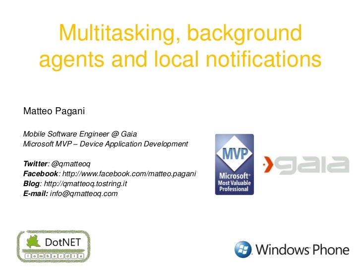 Multitasking, background agents and local notifications<br />MatteoPagani<br />Mobile Software Engineer @ Gaia<br />Micros...