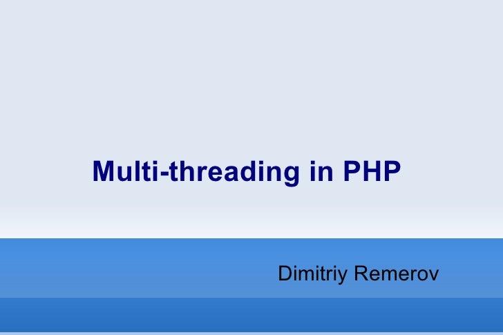 Multi-threading in PHP <ul><li>Dimitriy Remerov </li></ul>