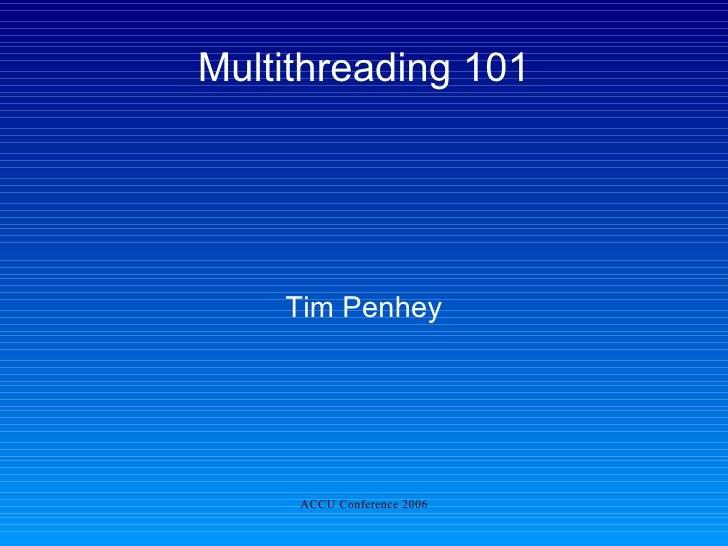 Multithreading 101 <ul><ul><li>Tim Penhey </li></ul></ul>