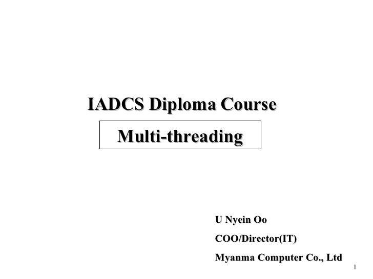 Multi-threading U Nyein Oo COO/Director(IT) Myanma Computer Co., Ltd IADCS Diploma Course