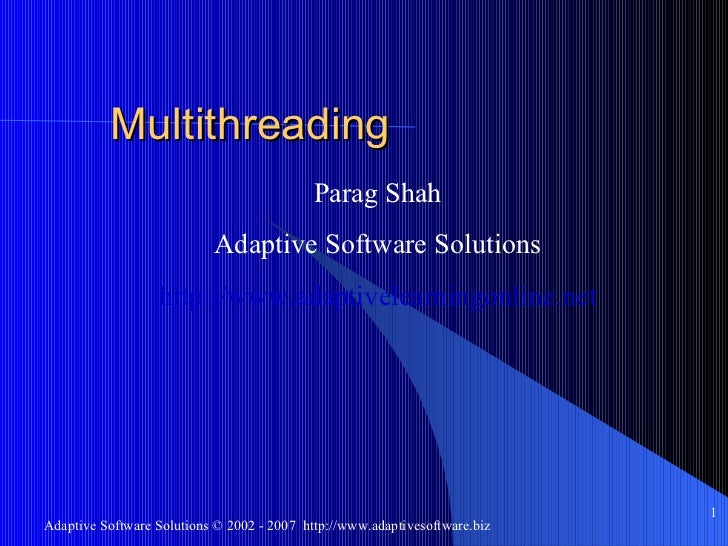 Multithreading <ul><ul><li>Parag Shah </li></ul></ul><ul><ul><li>Adaptive Software Solutions </li></ul></ul><ul><ul><li>ht...