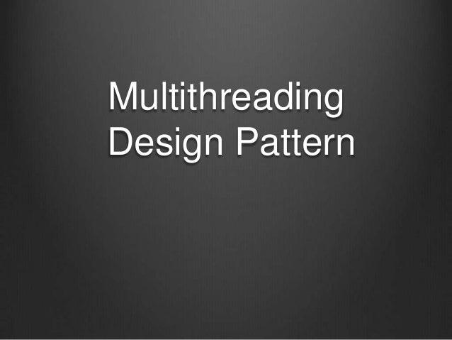 MultithreadingDesign Pattern