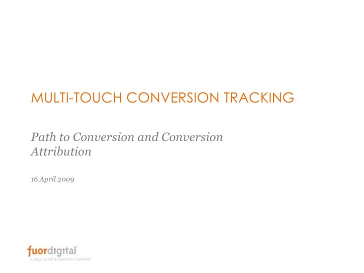 MULTI-TOUCH CONVERSION TRACKING  Path to Conversion and Conversion Attribution  16 April 2009