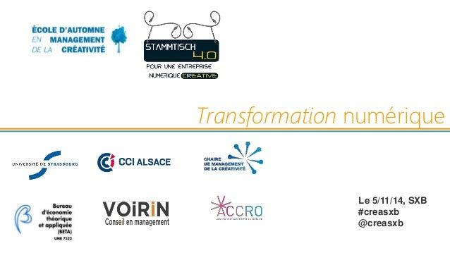 Transformation numérique  Le 5/11/14, SXB  #creasxb  @creasxb