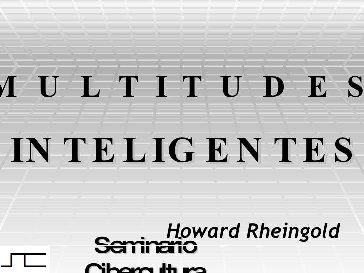 Seminario Cibercultura M U L T I T U D E S   INTELIGENTES   Howard Rheingold