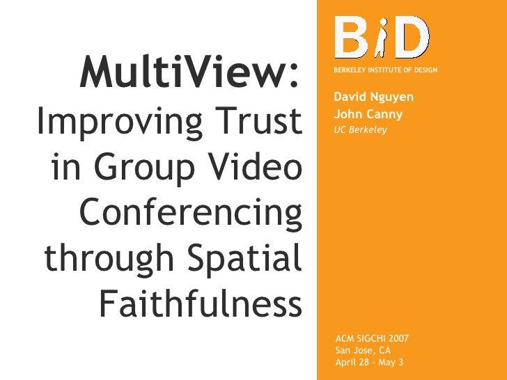 MultiView :   Improving Trust in Group Video Conferencing through Spatial Faithfulness David Nguyen John Canny UC Berkeley...