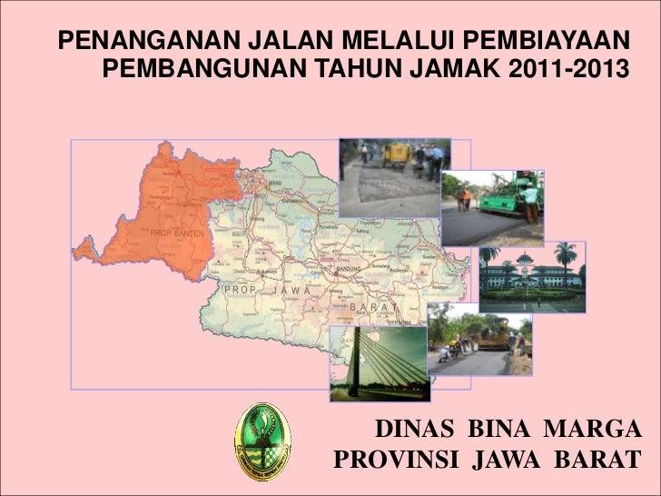 PENANGANAN JALAN MELALUI PEMBIAYAAN   PEMBANGUNAN TAHUN JAMAK 2011-2013                   DINAS BINA MARGA                ...