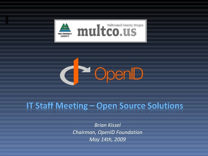 Brian Kissel Chairman, OpenID Foundation May 14th, 2009