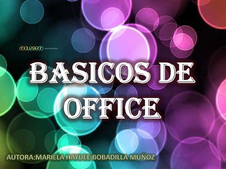 BASICOS DE OFFICE<br />AUTORA:MARIELA HAYDEE BOBADILLA MUÑOZ<br />
