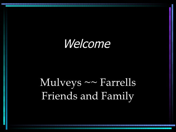 Welcome  Mulveys ~~ Farrells Friends and Family