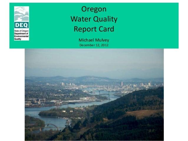OregonWater QualityReport Card  Michael Mulvey  December 12, 2012