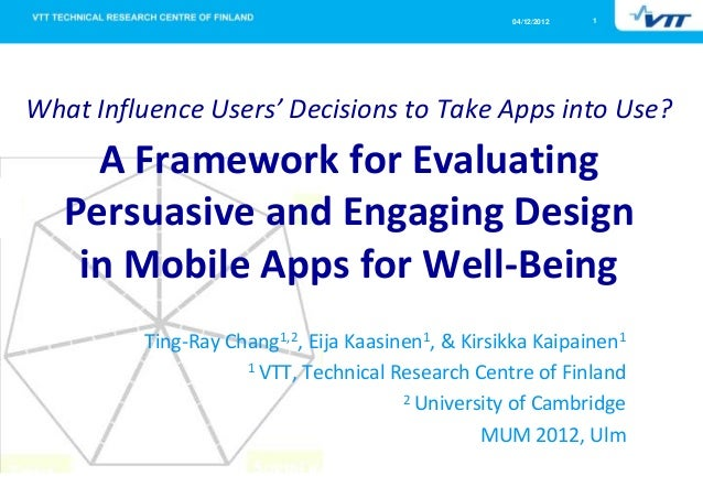 04/12/2012   1What Influence Users' Decisions to Take Apps into Use?     A Framework for Evaluating   Persuasive and Engag...