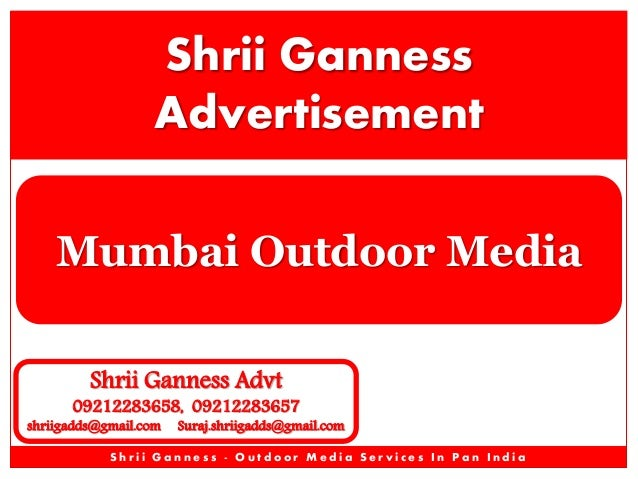 Shrii Ganness Advertisement Mumbai Outdoor Media Shrii Ganness Advt  09212283658, 09212283657  shriigadds@gmail.com  Suraj...