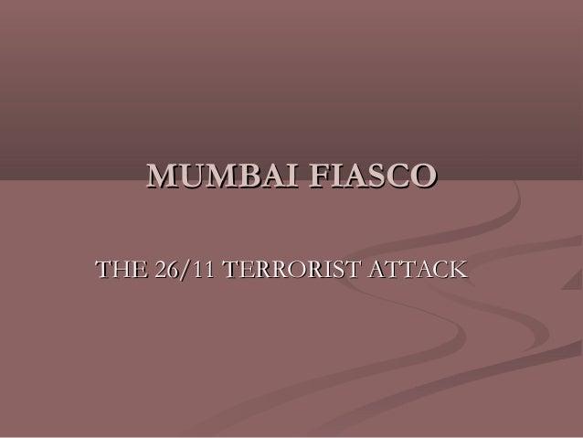 MUMBAI FIASCOTHE 26/11 TERRORIST ATTACK