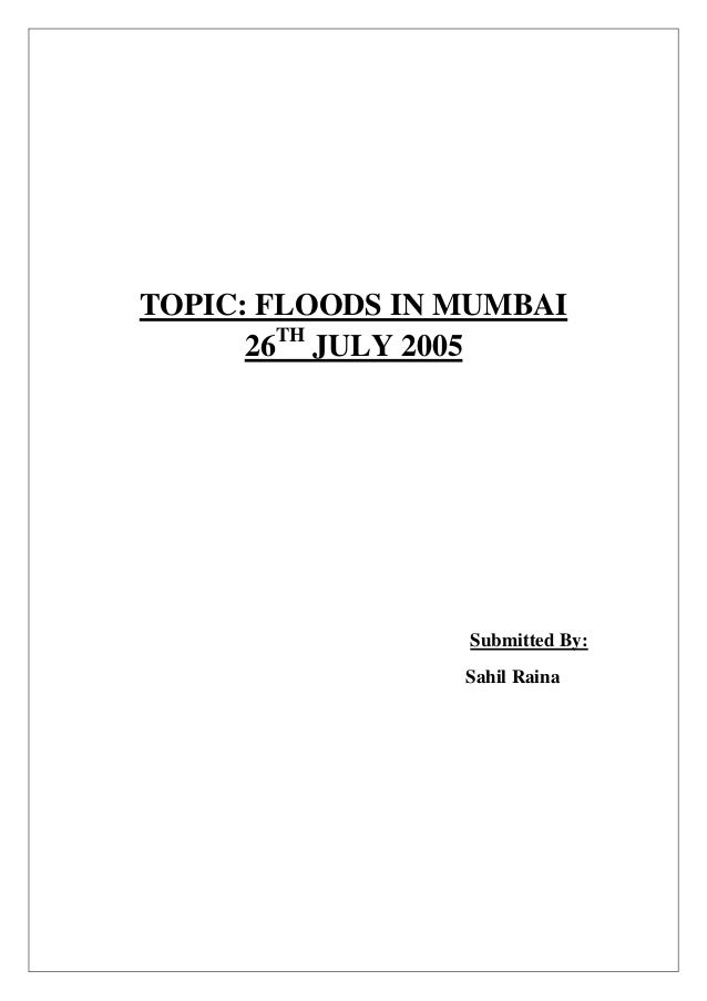 TOPIC: FLOODS IN MUMBAI 26TH JULY 2005  Submitted By: Sahil Raina