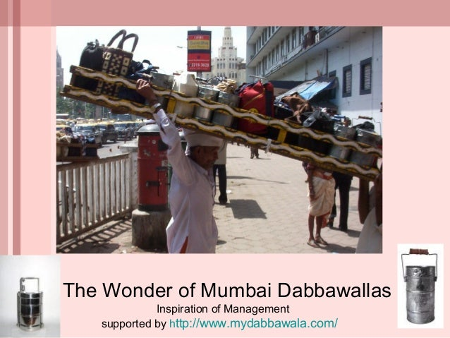 The Wonder of Mumbai Dabbawallas Inspiration of Management supported by http://www.mydabbawala.com/