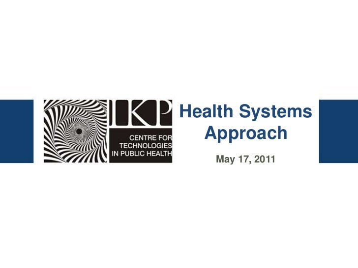 Health Systems  Approach   May 17, 2011