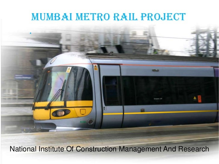 MUMBAI METRO RAIL PROJECT     .National Institute Of Construction Management And Research