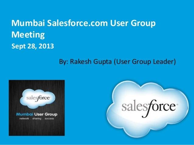 Mumbai Salesforce.com User Group Meeting Sept 28, 2013 By: Rakesh Gupta (User Group Leader)