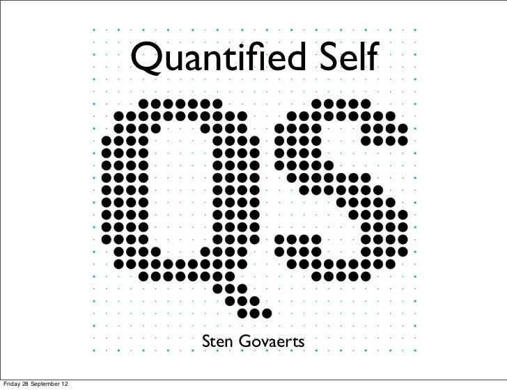 Quantified Self                             Sten GovaertsFriday 28 September 12