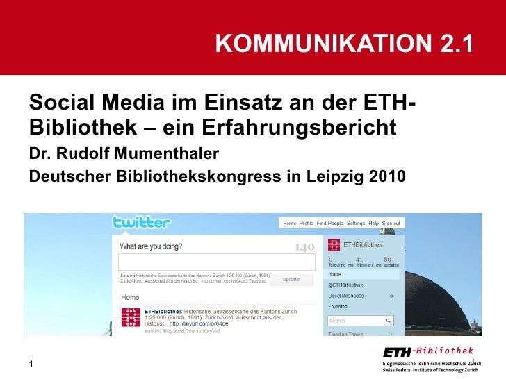 Social Media im Einsatz an der ETH-Bibliothek – ein Erfahrungsbericht Dr. Rudolf Mumenthaler Deutscher Bibliothekskongress...