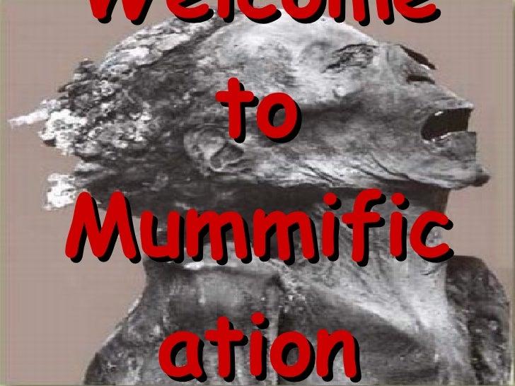 Welcome to Mummification