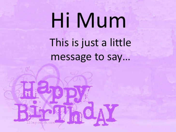 Hi MumThis is just a littlemessage to say…