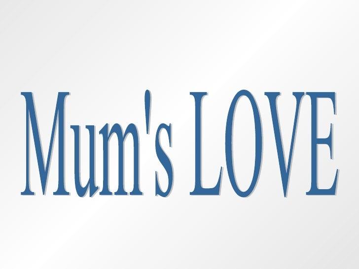 Mums Love